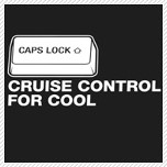 capslock - cruise control for cool.