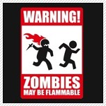 warning zombies may be flammable